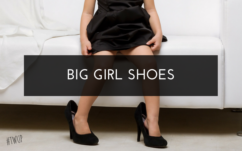 0cd17bceeb5 Put your BIG GIRL SHOES On | The Woman UP Project